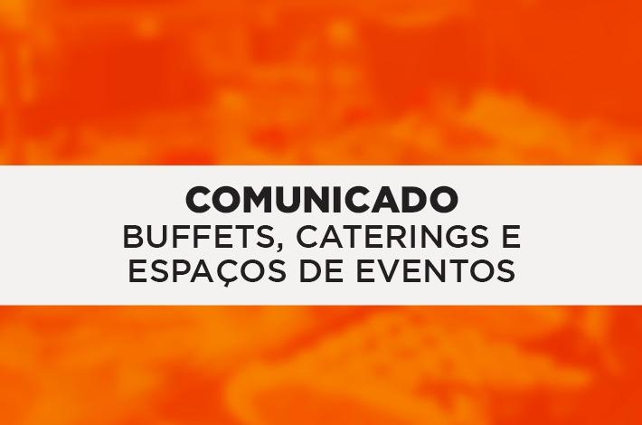COMUNICADO: BUFFETS, CATERINGS E ESPAÇOS DE EVENTOS