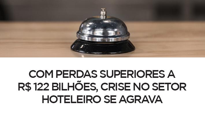Crise no setor hoteleiro se agrava e soma perdas superiores a R$ 122 bilhões