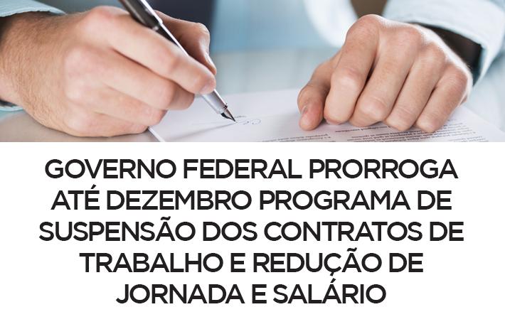 Governo Federal prorroga até dezembro programa de suspensão dos contratos de trabalho e redução de jornada e salário