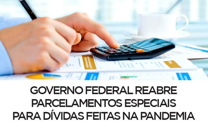 Governo Federal Reabre Parcelamentos Especiais Para Dívidas Feitas na Pandemia