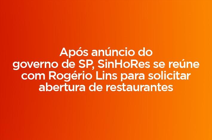 Após anúncio do governo de SP, SinHoRes se reúne com Rogério Lins para solicitar abertura de restaurantes