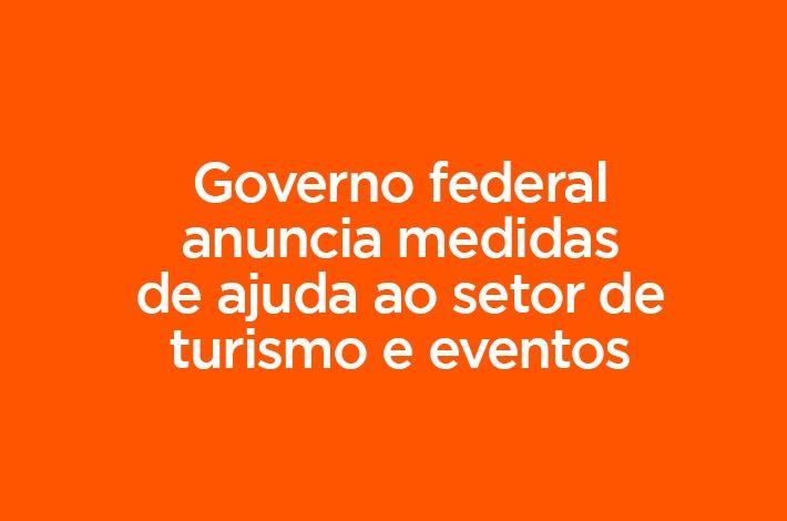 Governo federal anuncia medidas de ajuda ao setor de turismo e eventos