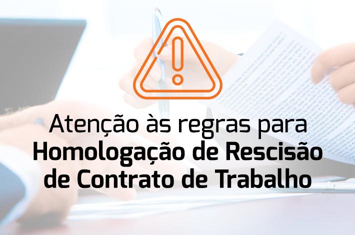 Atenção às novas regras para Homologação de Rescisão de Contrato de Trabalho da CCT 2019-2021